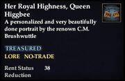 Her Royal Highness, Queen Higgbee