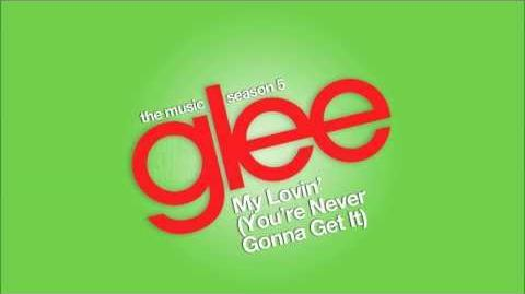 Glee Cast - My Lovin' (You're Never Gonna Get It)