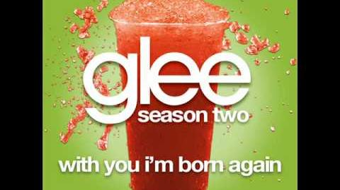 Glee - With You I'm Born Again LYRICS-1