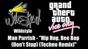 "GTA Vice City - Wildstyle Man Parrish - ""Hip Hop, Bee Bop (Don't Stop)"" (Techno Remix)"