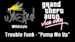 "GTA Vice City - Wildstyle Trouble Funk - ""Pump Me Up"""