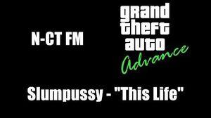 "GTA Advance - N-CT FM Slumpussy - ""This Life"""