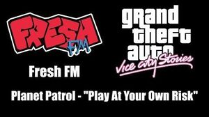 """GTA Vice City Stories - Fresh FM Planet Patrol - """"Play At Your Own Risk"""""""