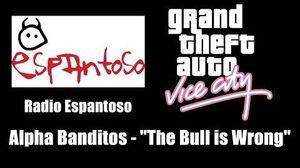 "GTA Vice City - Radio Espantoso Alpha Banditos - ""The Bull is Wrong"""