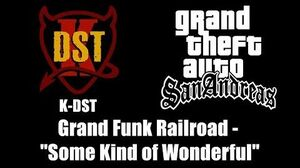 "GTA San Andreas - K-DST Grand Funk Railroad - ""Some Kind of Wonderful"""