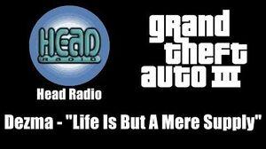 """GTA III (GTA 3) - Head Radio Dezma - """"Life Is But A Mere Supply"""""""