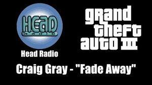"""GTA III (GTA 3) - Head Radio Craig Gray - """"Fade Away"""""""