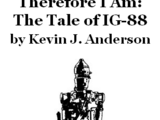 Therefore I Am: The Tale of IG-88