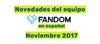 Novedades del Equipo FANDOM - Noviembre 2017