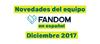 Novedades del Equipo FANDOM Diciembre 2017