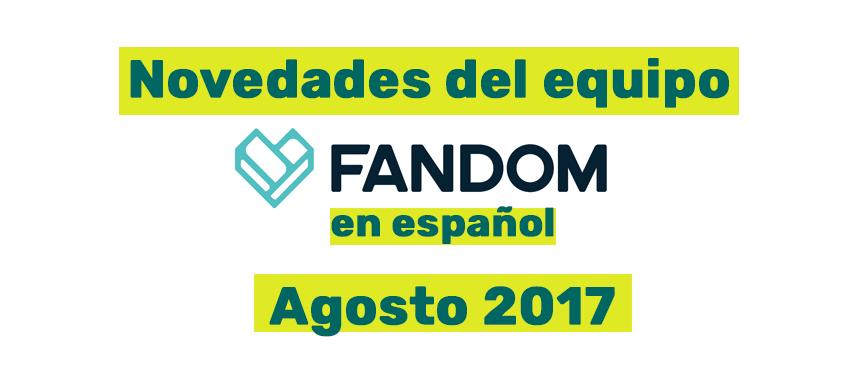 Novedades-del-Equipo-FANDOM-Agosto-2017