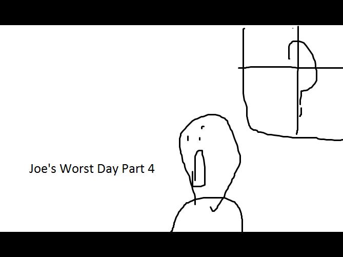 Joe's Worst Day Part 4