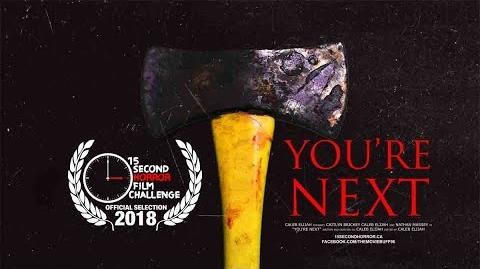 YOU'RE NEXT - 15 Second Horror Film Submission 4 (2018)