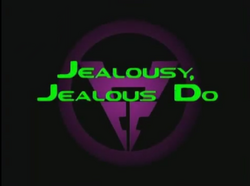 Jealousy, Jealous Do