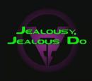 Jealousy, Jealous Do