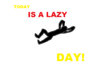 Today is a Lazy Day