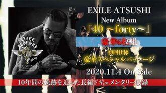 EXILE ATSUSHI - 40 ~forty~ (TEASER 60 seconds ver.)