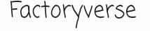 Factoryverse Wiki