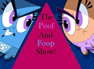The Poof And Foop Show!