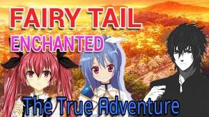 FairyTail;EnchantedTrueAdventure