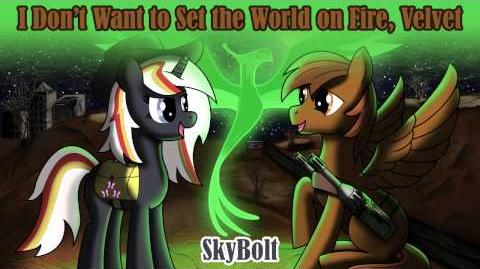 I Don't Want to Set the World On Fire, Velvet - SkyBolt (Fallout Equestria)