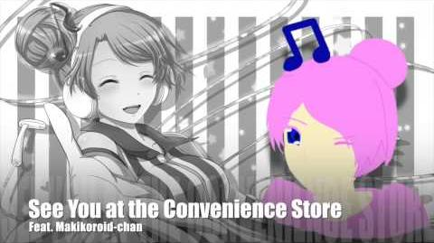 Meet You at the Convenience Store - Makikoroid-chan - Voice Demo - (Fanloid)