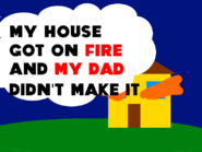 My House Got On Fire And My Dad Died