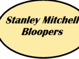 Stanley Mitchell Bloopers