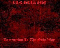Van Helsing-Destruction Is The Only Way