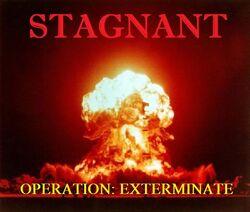 Stagnant-Operation Exterminate