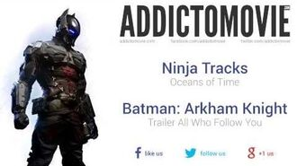 "Batman Arkham Knight - Trailer ""All Who Follow You"" Music 1 (Ninja Tracks - Oceans of Time)"