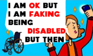 I'm Faking Being Disabled But Then....