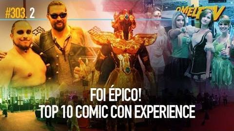 Foi Épico! Top 10 Comic Con Experience OmeleTV 303.2