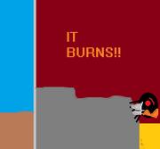 IT BURNS!!