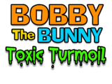 Bobby The Bunny - Toxic Turmoil