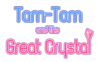 Tam-Tom and the Great Crystal