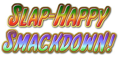 Slap-Happy Smackdown