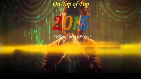 "2015 On Top of Pop ""When I'm With You"""