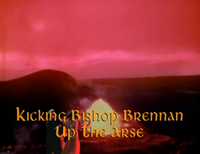 Kicking Bishop Brennan up the Arse (2)