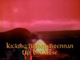 Kicking Bishop Brennan Up The Arse