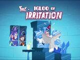 Igloo of Irritation