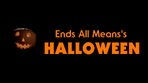 Ends All Mean's Halloween