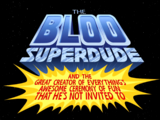 The Bloo Superdude and the Great Creator of Everything's Awesome Ceremony of Fun That He's Not Invited To