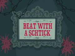 Beat with a Schtick title card