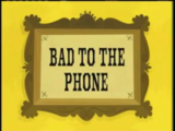 Bad to the Phone