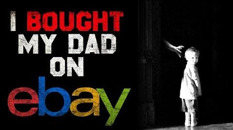 """I Bought My Dad On Ebay"" reading by CreepsMcPasta"