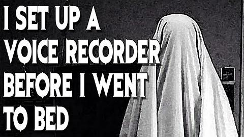 """""""I Set up a Voice Recorder Before I Went to Bed..."""" (Part 2) reading by MrCreepyPasta"""