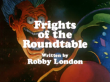 Frights of the Roundtable (Part II)