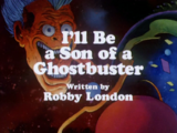 I'll Be A Son of a Ghostbuster (Part I)