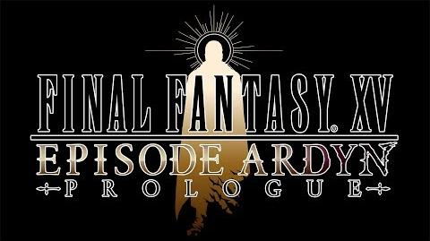 FINAL FANTASY XV EPISODE ARDYN – PROLOGUE